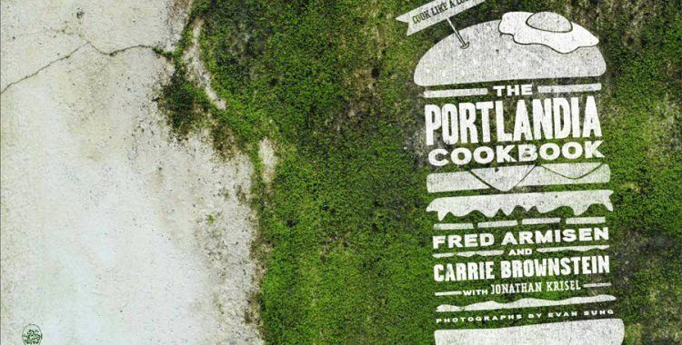 The Portlandia Cookbook is Equal Parts Hilarious and Delicious