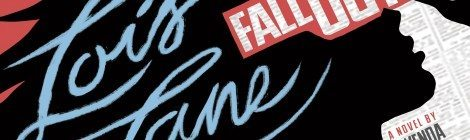 """Lois Lane is the Real Hero in Gwenda Bond's """"Fallout"""""""