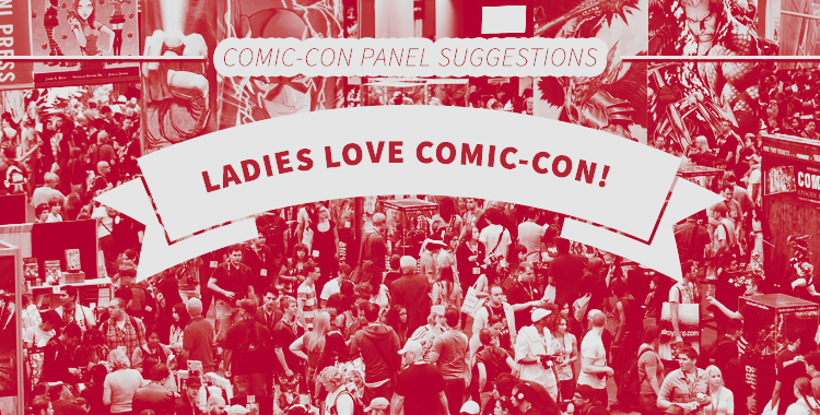 SDCC 2017: Ladies Love Comic Con, Feminine-Focused Panel Highlights