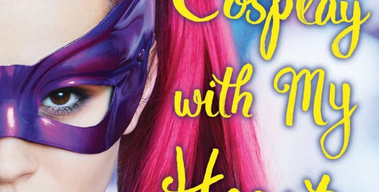 'Don't Cosplay With My Heart' Is a Nerdy Contemporary Tale With a Strong Message for Nerdy Girls Breaking Into Fandom
