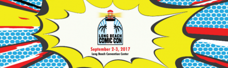 Long Beach Comic Con 2017 Caters to Cosplay & Indie Creators!